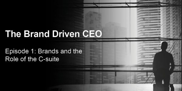 The Brand Driven CEO | Episode 1: Brands and the role of the c-suite