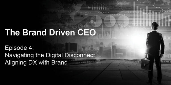 The Brand Driven CEO Episode 4: Aligning DX with Brand